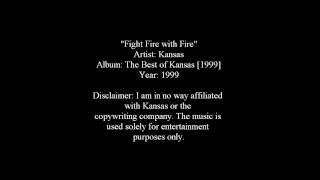 Fight Fire with Fire - Kansas [Lyrics]