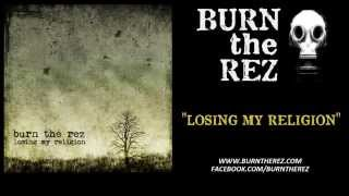 R.E.M. - Losing My Religion - (hard rock cover by Burn the Rez)