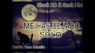 ME HAS DEJADO SOLO// Slack RB ft Seck HM [Cerón Rec Music]