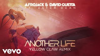 Afrojack, David Guetta - Another Life (Yellow Claw Remix / Official Remix) ft. Ester Dean