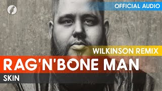 Rag'n'Bone Man  - Skin (Wilkinson Remix)