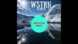 IN2 - WSTRN (WRECKAGE REMIX)