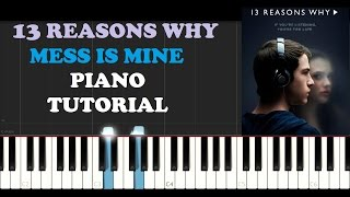 13 Reasons Why - Mess Is Mine (Vance Joy) (Piano Tutorial)