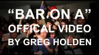 Greg Holden - Bar On A (Official Music Video)