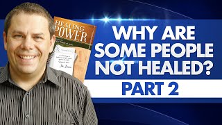 Why are some people not healed? Part 2 - Healing Power #30