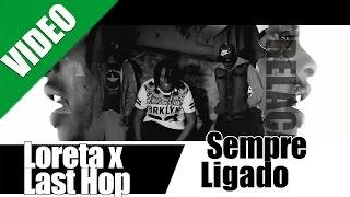 "Loreta x Last Hope - Sempre Ligado ""VIDEO OFICIAL"" ( no iTunes & Spotify )"