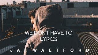 Jai Waetford - We Don't Have to (lyrics)