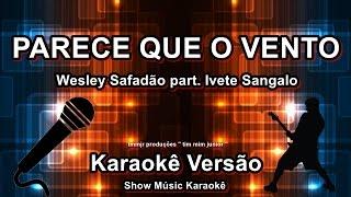 Wesley Safadão part  Ivete Sangalo Parece que o vento Karaoke