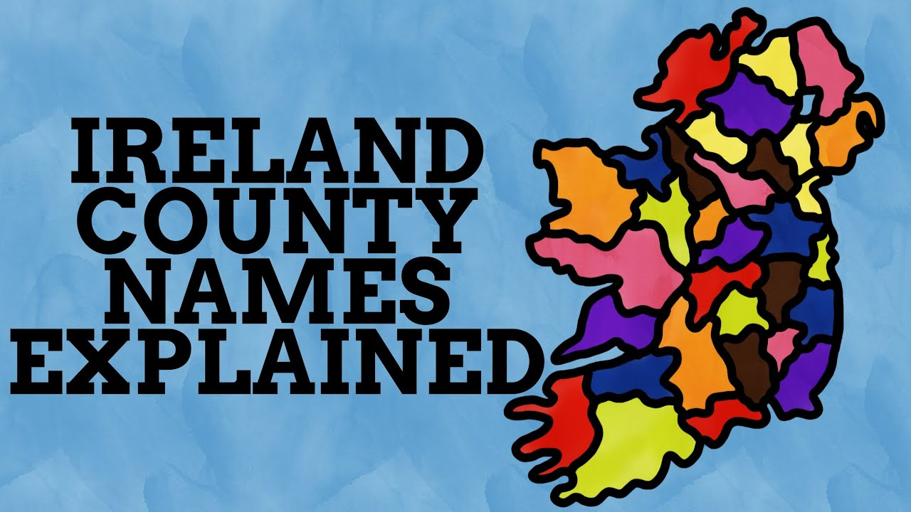 How Did the Counties Of Ireland Get Their Names?