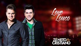Zé Neto e Cristiano - Love Louco (part. Humberto e Ronaldo)