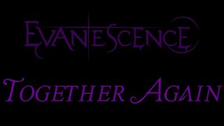 Evanescence-Together Again Lyrics (The Open Door Outtake)