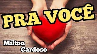 Pra você - Milton Cardoso
