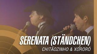 Chitãozinho & Xororó - Serenata (Ständchen) (Sinfônico 40 Anos)