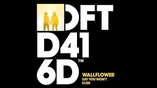 Wallflower 'Say You Won't Ever' (Original Mix)