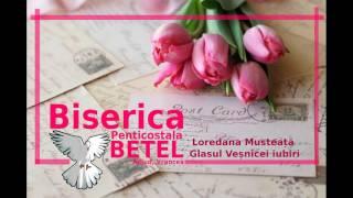 """Loredana Musteață - Glasul Veșnicei iubiri - Biserica Penticostala """"Betel"""", Adjud, Vrancea"""