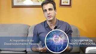 A Importância do Desenvolvimento Pessoal  - Catuipe Jr - O DESPERTAR DA MENTE VENCEDORA