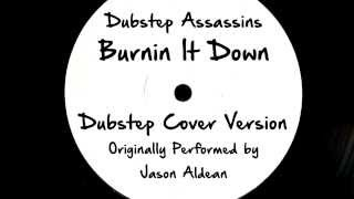Burnin' It Down (DJ Tony Dub/Dubstep Assassins Remix) [Cover Tribute to Jason Aldean]