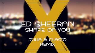 Ed Sheeran - Shape Of You (Juha & Clasio Remix)
