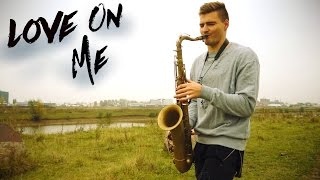 Galantis - Love On Me (Saxophone Cover)