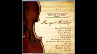 Mighty To Save. Michael W. Smith - Strings of Worship (2011)