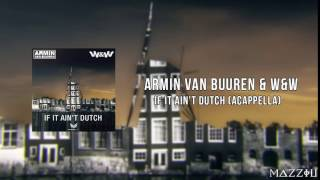 Armin van Buuren & W&W - If It Ain't Dutch (Acappella)