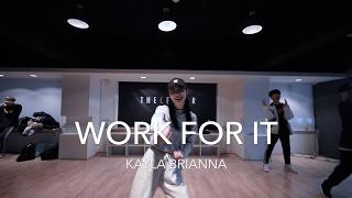 Work For It - KAYLA BRIANNA   Ri Ye Choreography