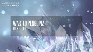 Wasted Penguinz - Locked Out (Clarity)