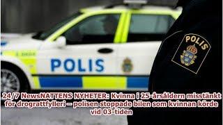 24/7 NewsNATTENS NYHETER: Kvinna i 25-årsåldern misstänkt för drograttfylleri – polisen stoppade ...