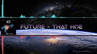 Future - Thot Hoe (Project E.T. Esco Terrestrial) (Bass Boosted) [HD]