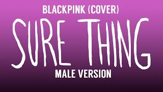 [MALE VERSION] BLACKPINK - Sure Thing (cover)