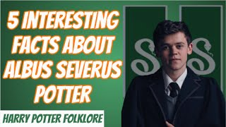 5 Interesting Facts About Albus Potter