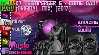 K7  Semperger G - Come Baby (Original Mix) [2017]