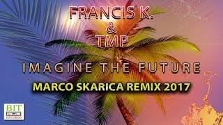 Francis K. & TMP - Imagine the future (Marco Skarica radio Remix 2017)