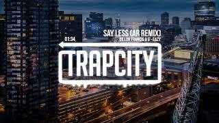 Dillon Francis & G-Eazy - Say Less (AR Remix) [Lyrics]