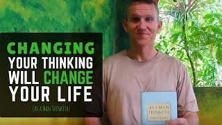 As a Man Thinketh. Change your thinking, change your life