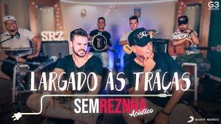 Sem Reznha Acústico - Largado às Traças *PAGODE* - Zé Neto & Cristiano