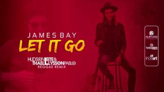 James Bay - Let It Go (Hudson Leite & Thaellysson Pablo Reggae Remix)