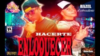 HACERTE ENLOQUECER - HAZEL el sobresaliente ft Eros Divett CASANOVA /Millonario Studios 2017