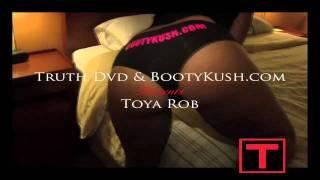 Truth Dvd  & BootyKush Presents-  Toya Rob