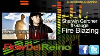 """Sherwin Gardner 2011 Ft Gauge - Fire Blazing """"FLOW DEL REINO"""""""