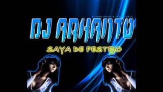 SAYA DE FESTEJO- DJ ARKANTO 2011