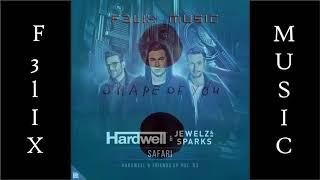 Hardwell & J&S X Ed Sheeran.  Shape of You Vs Safari Vs Ain´t A Party (F3lIX Mashup)