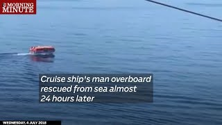 Cruise ship's man overboard rescued from sea almost24 hours later