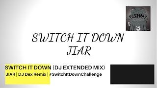 JIAR - Switch It Down (DJ EXTENDED MIX) #SwitchItDownChallenge