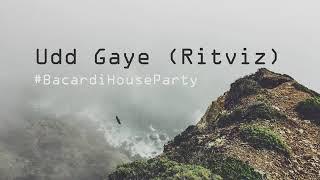 Udd Gaye - By Ritviz ft. Nucleya , #BacardiHouseParty.