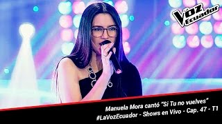 "Manuela Mora cantó ""Si Tu no vuelves"" - La Voz Ecuador - Shows en Vivo - Cap. 47 - T1"