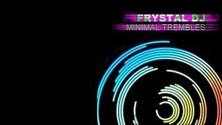 Frystal DJ - Minimal Trembles (Original Mix)