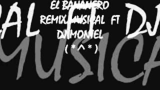 El BANANERO REMIX MUSICAL FT DJ MONTEL