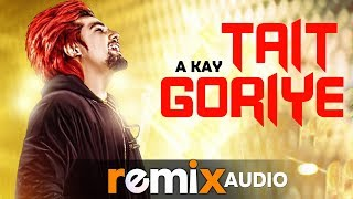 Tait Goriye (Audio Remix) | A Kay | Jai Shire | Punjabi Remix Song 2019 | Speed Records