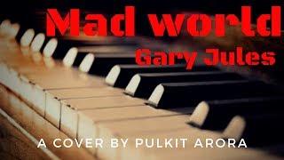 MadWorld- Gary Jules Piano cover By Pulkit Arora